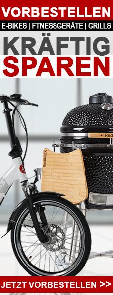 E-Bikes, Fitnessgeräte und Keramikgrills zum top günstigen Vorbesteller-Preis
